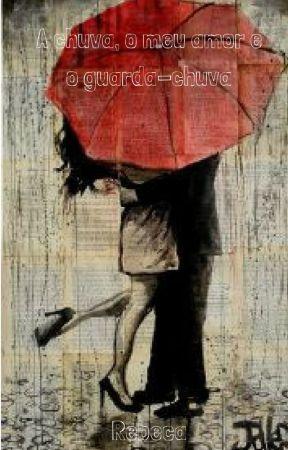 A chuva, o meu amor e o guarda-chuva by RebecaReSou