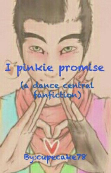 I Pinkie Promise ( Dance Central Fanfiction )