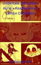 Undertale (And Other AU's) x Reader Smut/Lemon Oneshots by UnderfellSans101