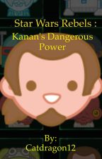 Star Wars Rebels: Kanan's Dangerous Secret by Catdragon12