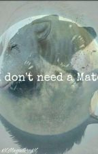 I don't need a Mate #Wattys2016 by xXMegasternXx