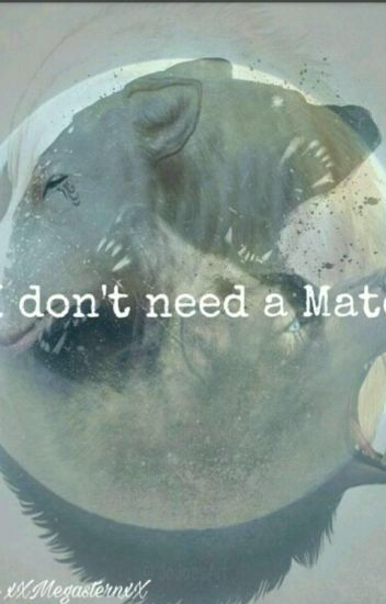 I don't need a Mate