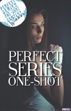 Perfect Series One-Shot by Magicallycursed