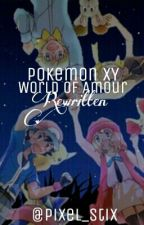Pokemon X&Y: World of Amour (An Amourshipping Story) [REWRITTEN] by Pixel_Stix