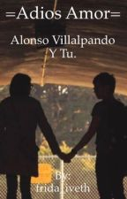 Adiós  Amor (Alonso villalpando y tú ) by frida_iveth