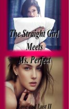 Straight Girl Meets Ms. Perfect(Love and Lust 2 girlxgirl) by ZhailenFaye