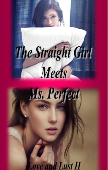 Straight Girl Meets Ms. Perfect(Love and Lust 2 girlxgirl)