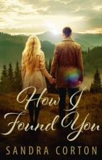 How I Found You (now published so sample only) by SandraCorton