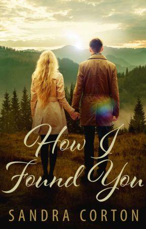 How I Found You by SandraCorton