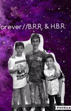 Forever// B.R.R. & H.B.R by MaddyRowlanda
