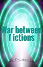 War between Fictions by Dovalord123