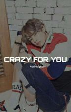 Crazy For You [V Fanfiction] by hellosdyney