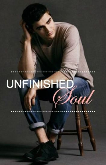 Unfinished Soul (A Dave Franco Fanfic)