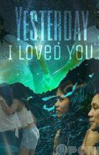 Yesterday, I Loved You by ponema