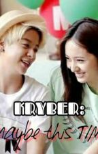 Kryber : Maybe This Time by AjSj1824