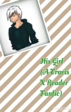 His Girl (A Travis X Reader Fanfic) by dalia_christina