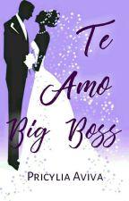 Te Amo Big Boss by Pricyliaaviva