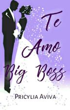Te Amo Big Boss (ON EDITING) by Pricyliaaviva