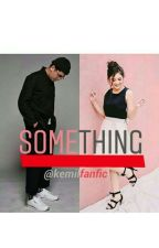 SOMETHING by kemilfanfic