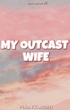 My Outcast Wife [Completed] (Badass#2) #Wattys2017 by PinayKimchii