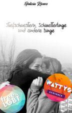 Stiefschwestern, Schmetterlinge und andere Dinge | #wattys2017 by FayRivers