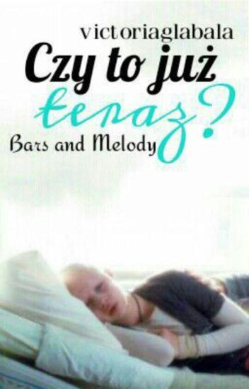 CZY TO JUŻ TERAZ? ~ Bars And Melody (BaM)