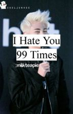 I Hate You 99 Times by milkteapie