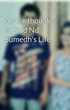 An Earthquake In Sidd Nd Sumedh's Life. by Biggestfans