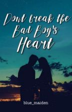 Don't break the Bad Boy's heart (Completed) by blue_maiden