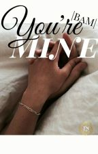 You're Mine |BaM| by Futuro_Negro