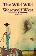 The Wild Wild Werewolf West by RoseP456