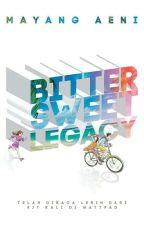 Bittersweet Legacy [Sudah terbit!] by universugars