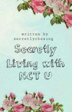 Secretly Living with NCT U [NCT U Fanfic] #Wattys2016 by thesereinnn