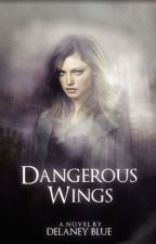 Dangerous Wings by DelaneyBlue