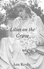 Lilies on the Grave by bobbieann0127