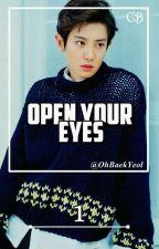 Open Your Eyes [ChanBaek] by OhBaekYeol