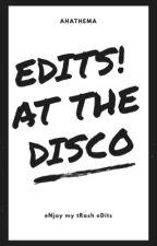 eDITS! At The Disco ☆ by ahathema