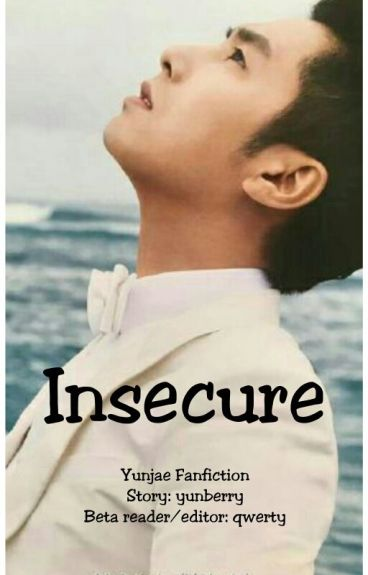 Insecure (Yunjae Fanfiction)