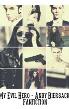 My Evil Hero-[Andy Biersack FANFICTION]  by Writtergirls69
