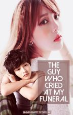 The guy who cried at my funeral by NamiYaSwift