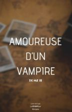 Amoureuse D'un Vampire {TOME II} [Terminé] by _Morgane__