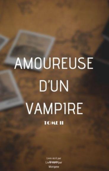 Amoureuse D'un Vampire {TOME II} [Terminé]