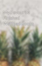 My Favourite Finished Wattpad Books by Oriire1x1