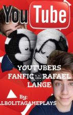 YouTubers..:..FANFIC..:..RAFAEL LANGE..:.. by cellbolitagameplays