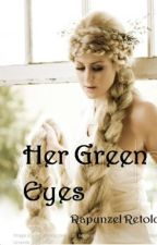 Her Green Eyes (Rapunzel Retold) by woopwoop
