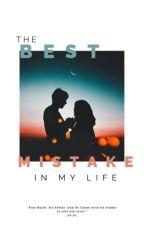 The best mistake in my life // Abgeschlossen by _an_kr_