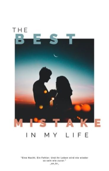 The best mistake in my life // Abgeschlossen