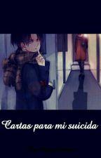 • Cartas Para Mi Suicida • by AyanoJaeger