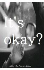 It's okay? by PebblesStories