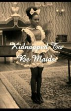 Kidnapped To Be Maids {BWWM} (Book 1&2) by WeirdCreative15